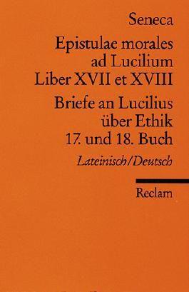 Epistulae morales ad Lucilium. Liber XVII et XVIII. /Briefe an Lucilius über Ethik. 17. und 18. Buch