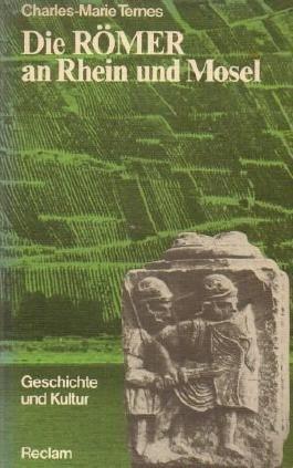 Die Römer am Rhein und Mosel. Geschichte und Kultur