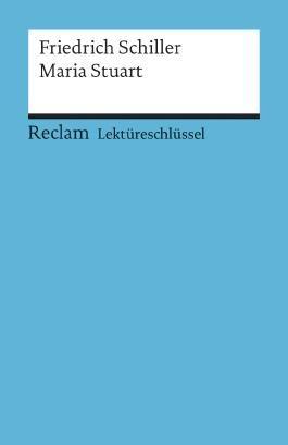Lektüreschlüssel zu Friedrich Schiller: Maria Stuart