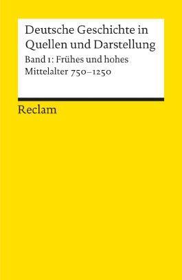 Deutsche Geschichte in Quellen und Darstellung / Frühes und hohes Mittelalter. 750-1250