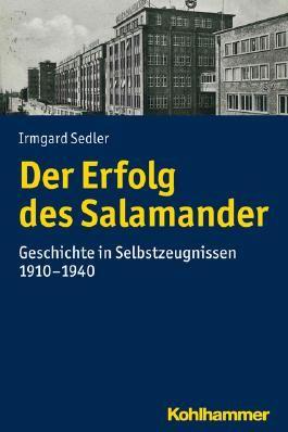 Der Erfolg des Salamander: Geschichte in Selbstzeugnissen 1910-1940