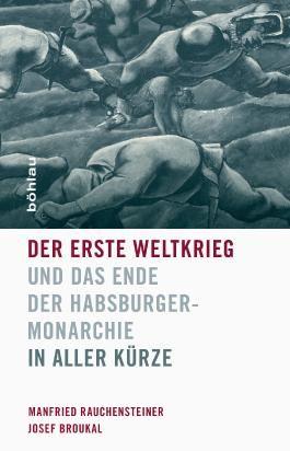 Der Erste Weltkrieg und das Ende der Habsburgermonarchie 1914-1918: In aller Kürze