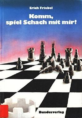 Komm, spiel Schach mit mir!: Grundbegriffe - einfache Spiele - Ratschläge für Schachfreunde ab 10 Jahren