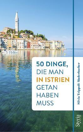 c579bb9d95e4c3 50 Dinge, die man in Istrien getan haben muss von Silvia Trippolt ...