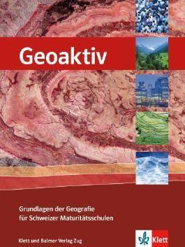 Geoaktiv - Grundlagen der Geografie für Schweizer Maturitätsschulen