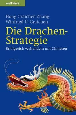 Die Drachen-Strategie: Erfolgreich verhandeln mit Chinesen