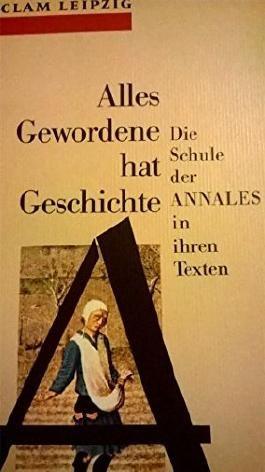 Reclam-bibliothek, Band 1479: Alles Gewordene Hat Geschichte. Die Schule Der annales in Ihren Texten 1929-1992