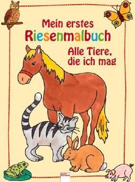 Mein erstes Riesenmalbuch - Alle Tiere die ich mag