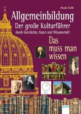 Allgemeinbildung. Der große Kulturführer durch Geschichte, Kunst und Wissenschaft