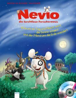 Nevio, die furchtlose Forschermaus. Warum es Tag und Nacht wird, die Sonne scheint und der Mond um die Erde wandert