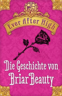 Ever After high - Die Geschichte von Briar Beauty: Kostenlose Leseprobe