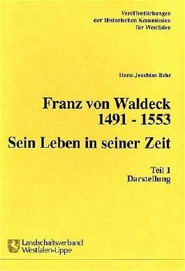 Franz von Waldeck 1491-1553. Sein Leben in seiner Zeit