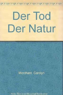 Der Tod der Natur. Ökologie, Frauen und neuzeitliche Naturwissenschaft.