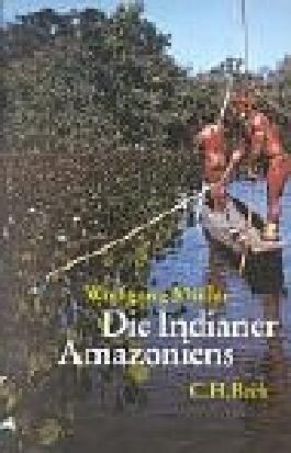 Die Indianer Amazoniens: Völker und Kulturen im Regenwald