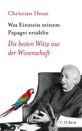 Was Einstein seinem Papagei erzählte: Die besten Witze aus der Wissenschaft (Beck'sche Reihe)