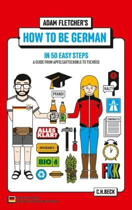 How to be German in 50 easy steps: A guide from Apfelsaftschorle to Tschüss (Beck'sche Reihe)