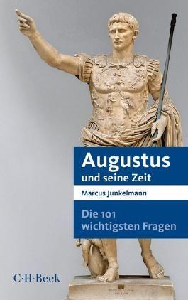 Die 101 wichtigsten Fragen - Augustus und seine Zeit