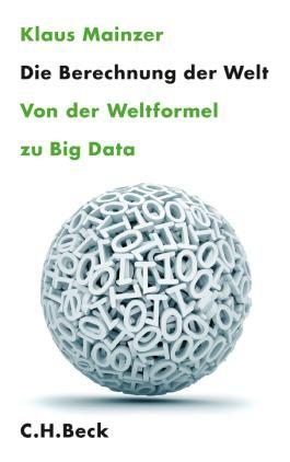Die Berechnung der Welt: Von der Weltformel zu Big Data