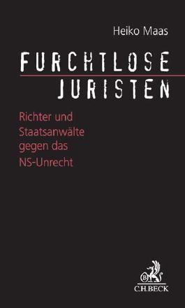 Furchtlose Juristen: Richter und Staatsanwälte gegen das NS-Unrecht