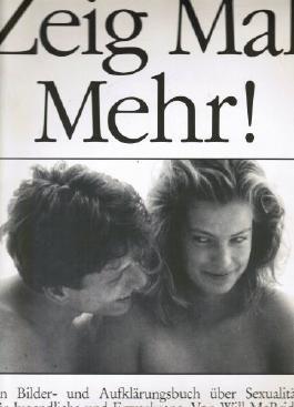 Zeig Mal Mehr ! Ein Bilder- und Aufklärungsbuch über Sexualität. Für Jugendliche und Erwachsene