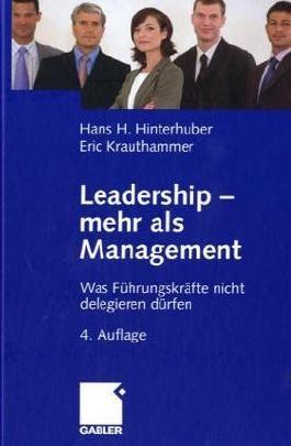Leadership - mehr als Management. Was Führungskräfte nicht delegieren dürfen