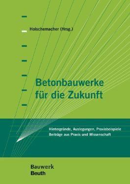 """Betonbauwerke für die Zukunft: Hintergründe, Auslegungen, Praxisbeispiele Tagungsband zur 11. Tagung """"Betonbauteile"""" am 19. März 2015 in Leipzig"""