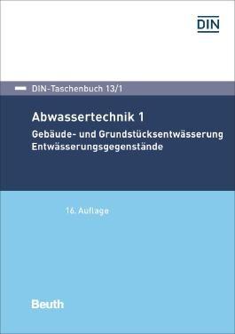 Abwassertechnik 1: Gebäude- und Grundstücksentwässerung - Entwässerungsgegenstände (DIN-Taschenbuch)