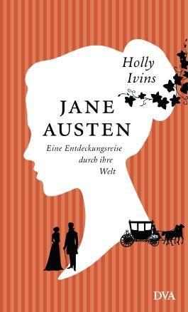 Jane Austen - Eine Entdeckungsreise durch ihre Welt