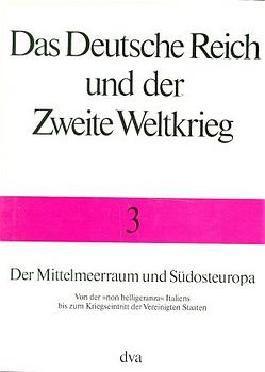 Das Deutsche Reich und der Zweite Weltkrieg, Band 3 - Der Mittelmeerraum und Südosteuropa