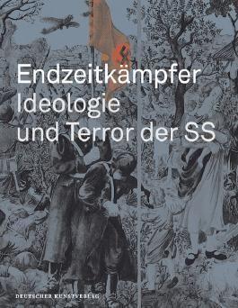 Endzeitkämpfer – Ideologie und Terror der SS