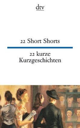 22 Short Shorts 22 kurze Kurzgeschichten