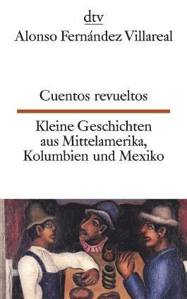 Cuentos revueltos Kleine Geschichten aus Mittelamerika, Kolumbien und Mexiko
