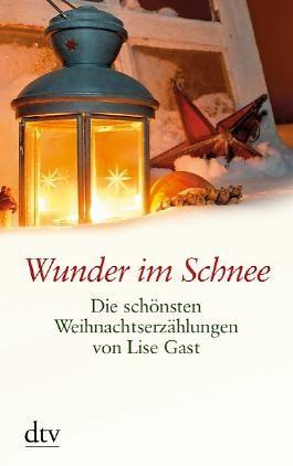 Wunder im Schnee. Die schönsten Weihnachtserzählungen von Lise Gast
