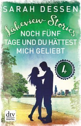 Lakeview Stories 4 - Noch fünf Tage und du hättest mich geliebt: Roman