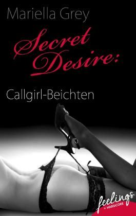 Secret Desire: Callgirl-Beichten: Erotische Abenteuer (feelings emotional eBooks)