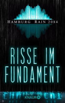 Hamburg Rain 2084. Risse im Fundament: Dystopie (KNAUR eRIGINALS)