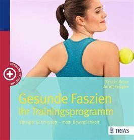 Gesunde Faszien. Ihr Trainingsprogramm: Weniger Schmerzen - mehr Beweglichkeit