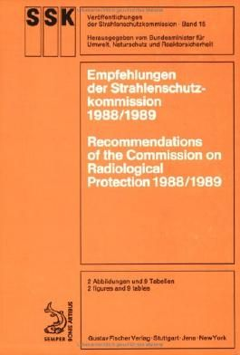Empfehlungen der Strahlenschutzkommission 1988/1989 =: Recommendations of the Commission on Radiological Protection 1988/1989 (Veroffentlichungen der Strahlenschutzkommission) (German Edition)