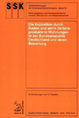 Die Exposition durch Radon und seine Zerfallsprodukte in Wohnungen in der Bundesrepublik Deutschland und deren Bewertung