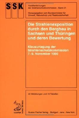 Die Strahlenexposition durch den Bergbau in Sachsen und Thüringen und deren Bewertung: Klausurtagung der Strahlenschutzkommission 7.-9. Dezember 1990