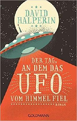 Der Tag, an dem das UFO vom Himmel fiel