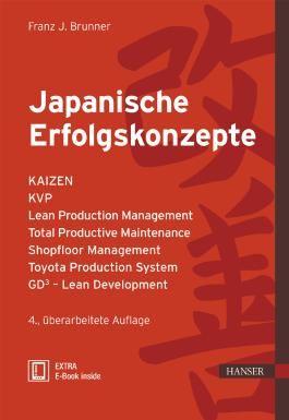 Japanische Erfolgskonzepte: KAIZEN, KVP, Lean Production Management, Total Productive Maintenance Shopfloor Management, Toyota Production System, GD³ - Lean Development