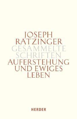 Joseph Ratzinger - Gesammelte Schriften / Auferstehung und Ewiges Leben