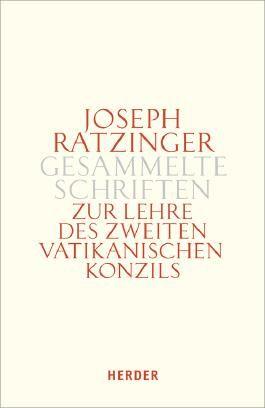 Joseph Ratzinger - Gesammelte Schriften / Die Lehre des Zweiten Vatikanischen Konzils