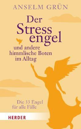Der Stressengel und andere himmlische Boten: Die 33 Engel für alle Fälle