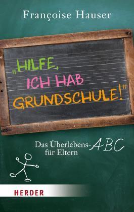 Hilfe, ich hab Grundschule!: Das Überlebens-ABC für Eltern (HERDER spektrum)