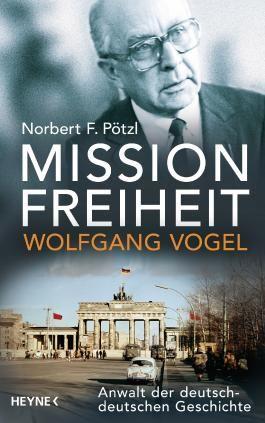 Mission Freiheit – Wolfgang Vogel
