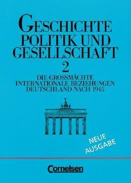 Geschichte - Politik und Gesellschaft / Band 2 - Die Großmächte/Internationale Beziehungen/Deutschland nach 1945