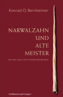 Narwalzahn und alte Meister: Aus dem Leben einer Kunsthändler-Dynastie
