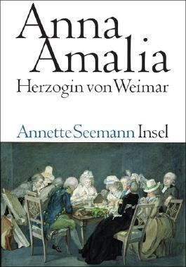 Anna Amalia. Herzogin von Weimar